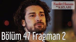 Fazilet Hanım ve Kızları 47. Bölüm 2. Fragman