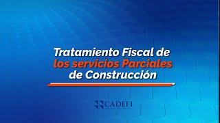 Cadefi   Tratamiento Fiscal de los Servicios Parciales de Construcción