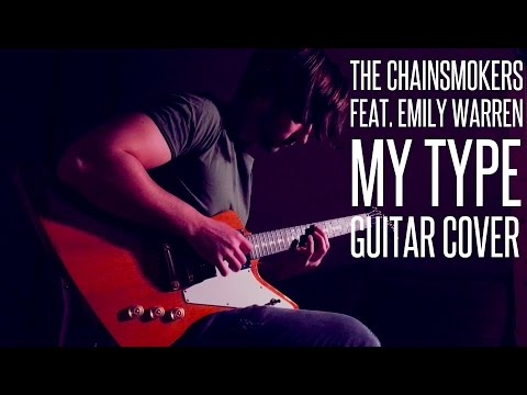THE CHAINSMOKERS - MY TYPE (FEAT. EMILY WARREN) GUITAR COVER