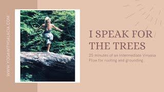 I Speak for the Trees - Gentle Flow
