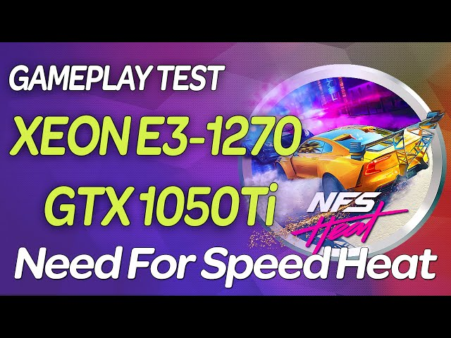 🔥 Xeon E3 1270 (i7 2600) GTX 1050TI | 📢 Need For Speed Heat (nfs heat) | Тест на слабом ПК