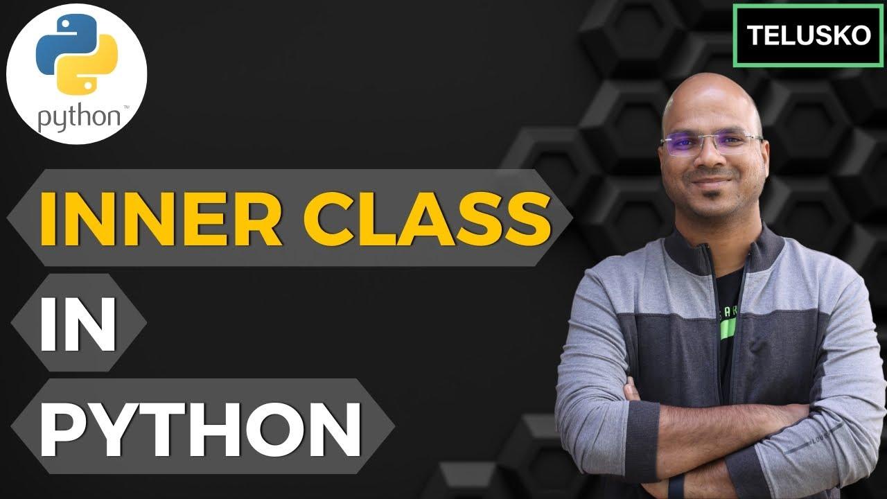 #54 Python Tutorial for Beginners | Inner class