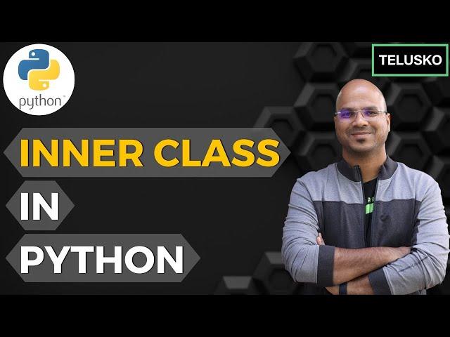 #54 Python Tutorial for Beginners   Inner class