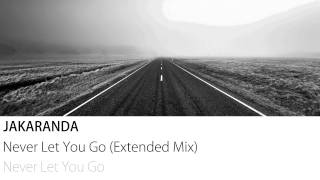 Jakaranda - Never Let You Go (Extended Mix)