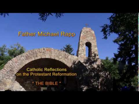 "CATHOLIC REFLECTIONS ON THE PROTESTANT REFORMATION: ""The Bible"" By Father Michael Rapp"