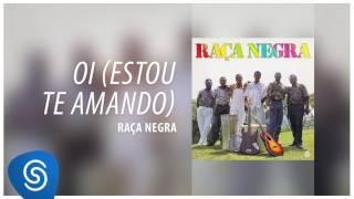 Download Video Raça Negra - Oi (Estou Te Amando) (Raça Negra, Vol. 3) [Áudio Oficial] MP3 3GP MP4