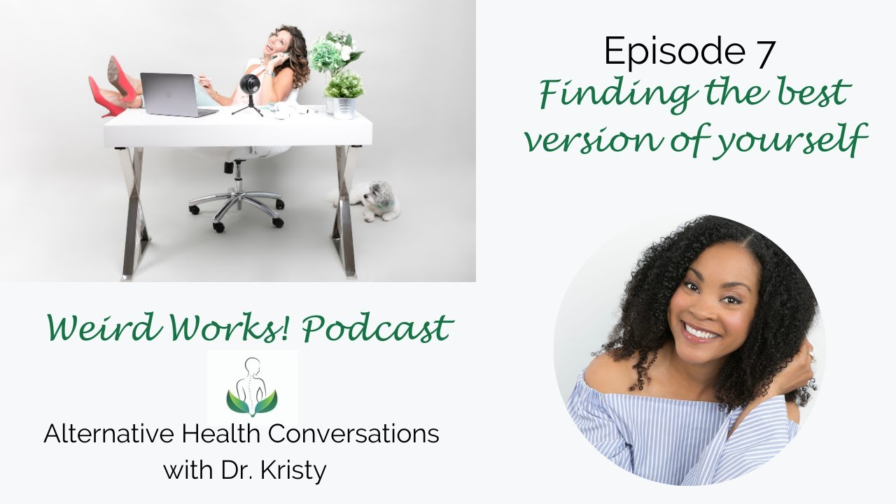 Finding the Best Version of Yourself: Episode 7 of The Weird Works! Podcast