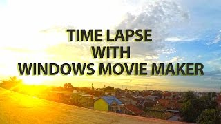 TIME LAPSE WITH WINDOWS MOVIE MAKER [ Tutorial ]