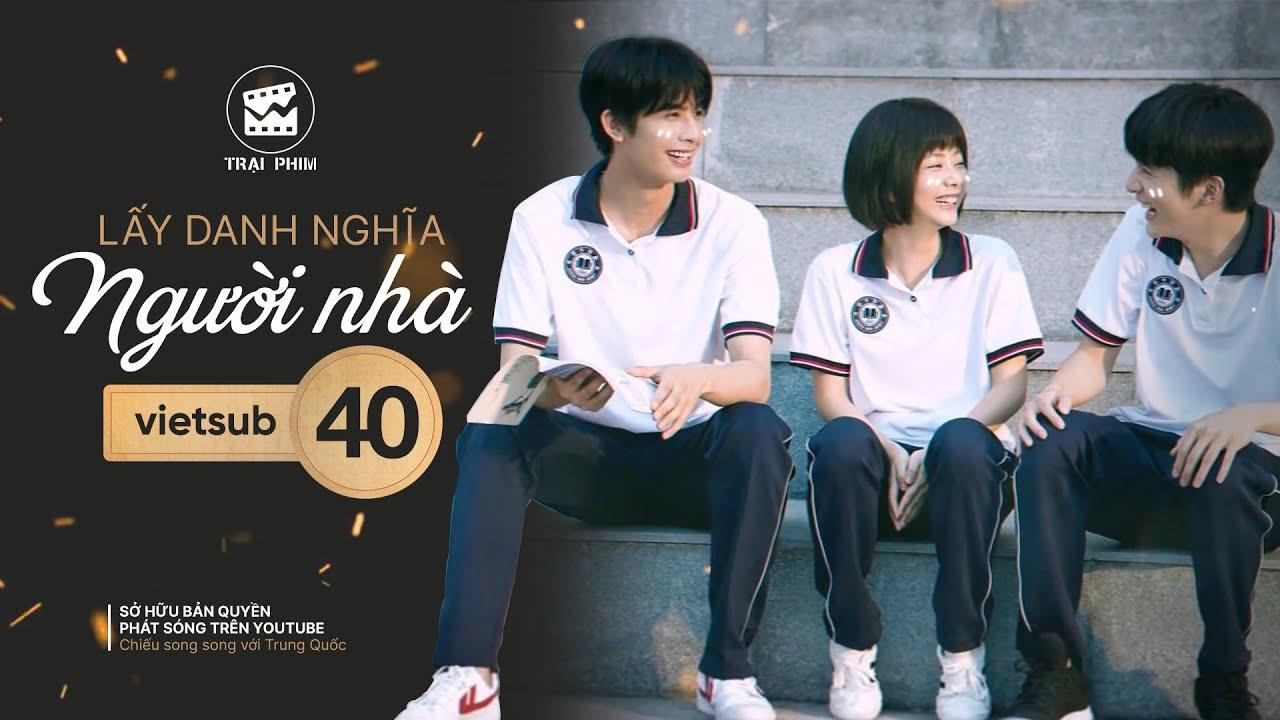 LẤY DANH NGHĨA NGƯỜI NHÀ - Tập 40(Vietsub) | Phim Ngôn Tình Thanh Xuân Hay Nhất 2020