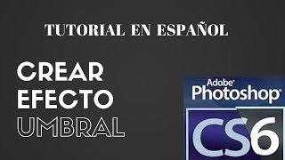 TUTORIAL - PHOTOSHOP : CREAR EFECTO UMBRAL