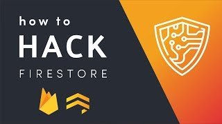 Firestore Security Rules - How to Hack a Firebase App