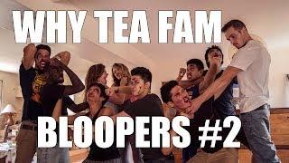 Why Tea Fam Bloopers #2