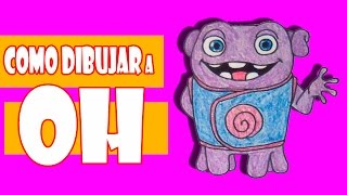 Como Dibujar a Oh Home La Pelicula | How to draw Oh Home movie characters