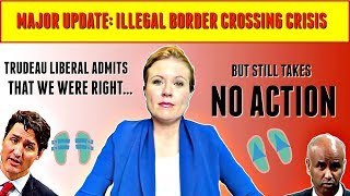 Major Update: Illegal Border Crossing Crisis - Justin Trudeau and the Liberal Party of Canada