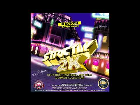 DJ DOTCOM PRESENTS STRICTLY 2K OLD SKOOL DANCEHALL MIX VOL 2 ULTIMATE COLLECTION