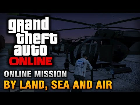 GTA Online - Mission - By Land, Sea and Air [Hard Difficulty]