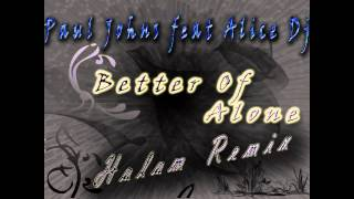 Paul Johns Feat. Alice Dj - Better Off Alone (Halam Remix)