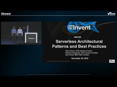 AWS re:Invent 2016: Serverless Architectural Patterns and Best Practices (ARC402)