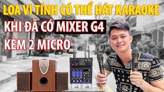 Mixer G4 Biến loa vi tính có thể hát được Karaoke