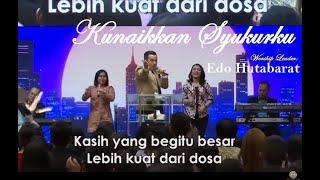 Download Kunaikkan Syukurku (NDC Worship) - Edo Hutabarat Mp3