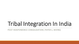Tribal integration of India, Post Independence consolidation ( Paper 1, Mains)