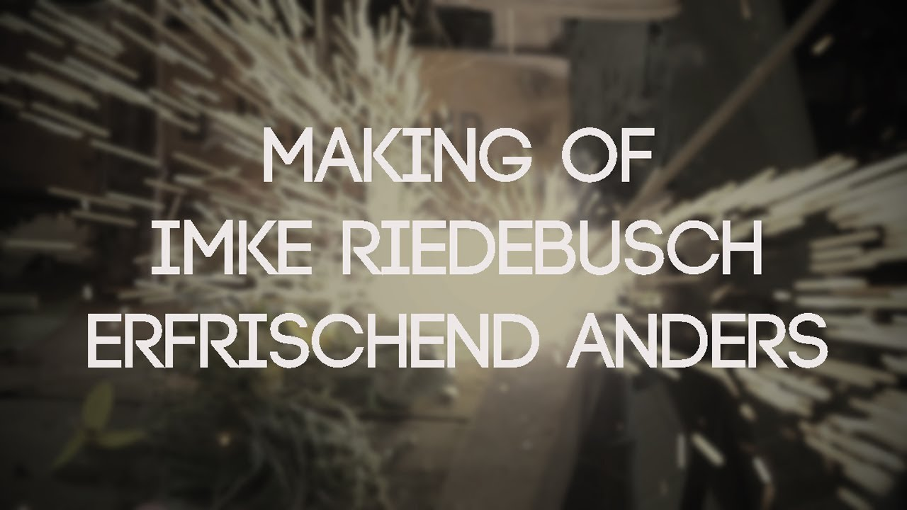 Making Of Imke Riedebusch Erfrischend Anders Youtube