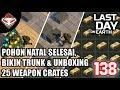 Last Day on Earth - (138) Pohon Natal Selesai, Bikin Trunk & Unboxing 25 Weapon Crates