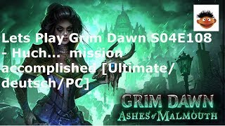 Lets Play Grim Dawn S04E108 - Huch, Mission accomplished ... [Ultimate/deutsch/PC]