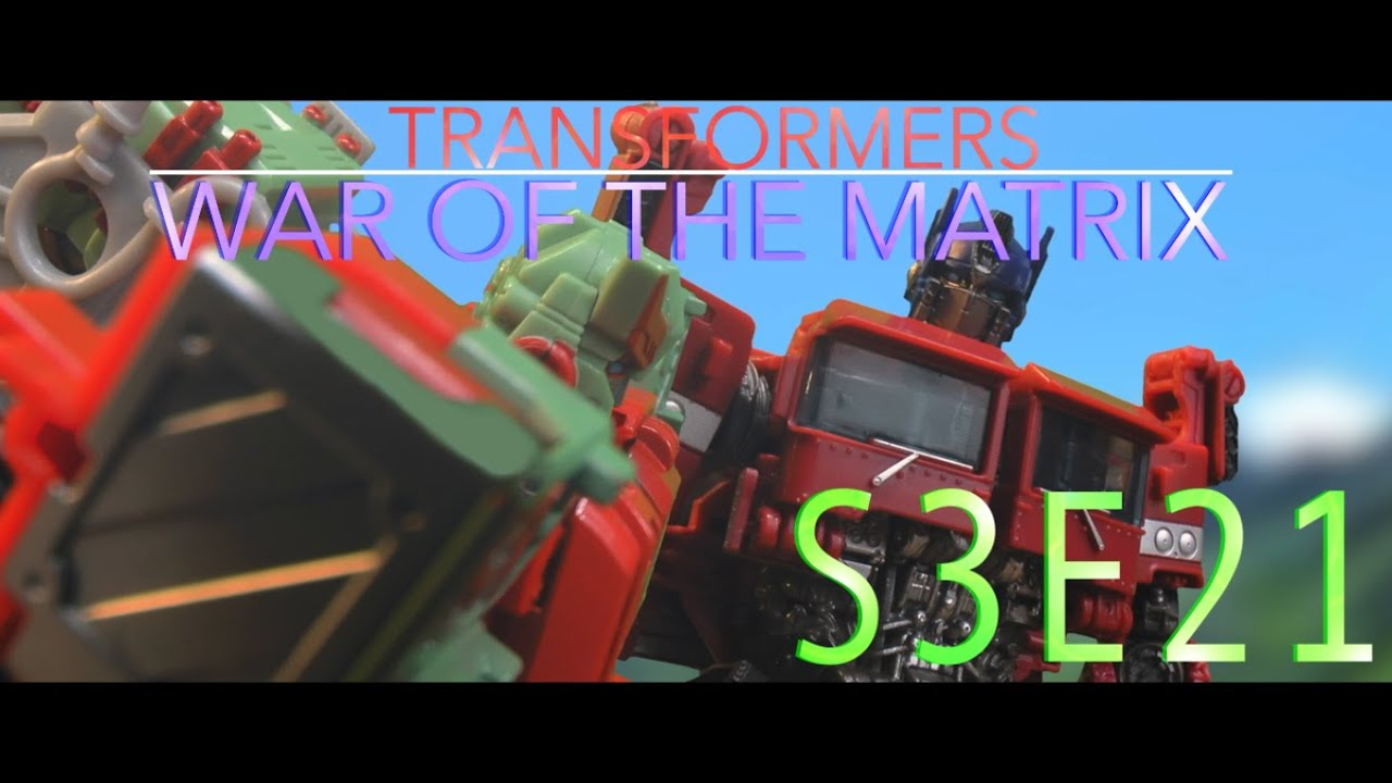 TRANSFORMERS: WAR OF THE MATRIX - S3E21 - (STOP MOTION SERIES)