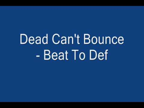 Dead Can't Bounce - Beat To Def