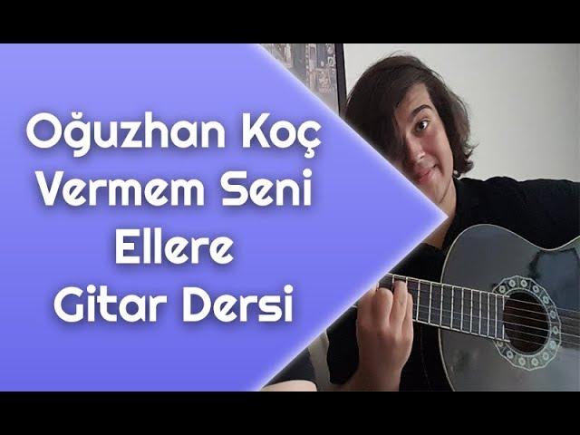 Oguzhan Koc Vermem Seni Ellere Gitar Dersi Gitarda Nasil Calinir Youtube