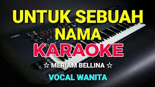 Download Lagu UNTUK SEBUAH NAMA - KARAOKE,HD || Meriam bellina - Nada wanita mp3