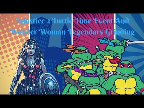 Injustice 2 Turtle Time Event And Wonder Woman Legendary Grinding