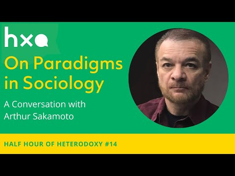 #14 Arthur Sakamoto on Paradigms in Sociology | Half Hour of Heterodoxy