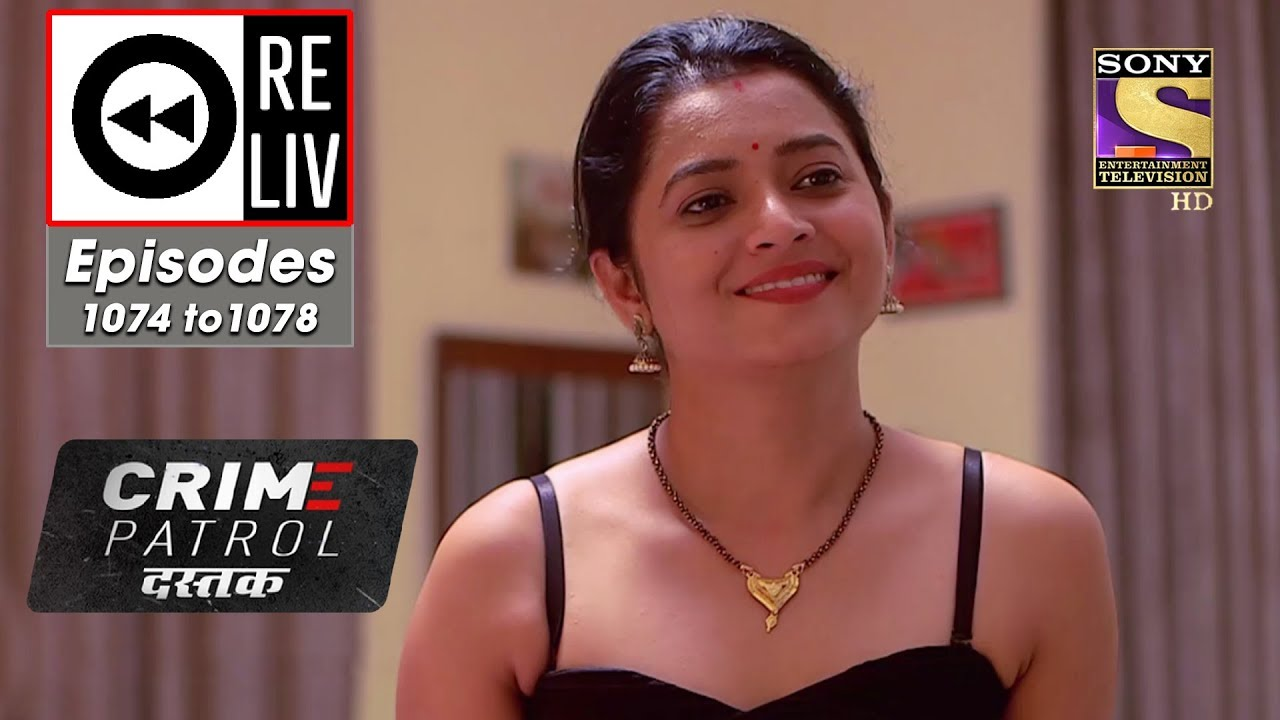 Weekly ReLIV - Crime Patrol Dastak - 1st July To 5th July 2019 - Episodes  1074 To 1078