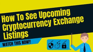 How To See Upcoming Cryptocurrency Exchange Listings