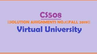 SOLUTION ASSIGNMENT NO.1|| CS508|| FALL 2019