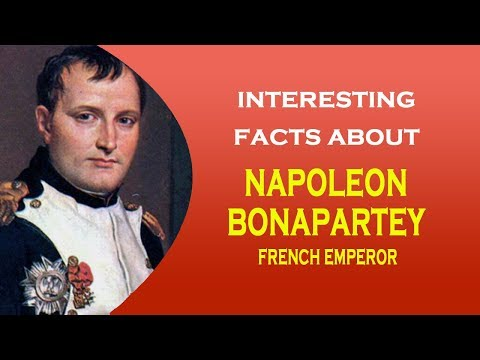 Interesting Facts About The French Emperor Napoleon Bonaparte