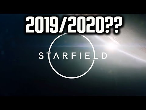 STARFIELD RELEASE DATE Sooner Rather Than later?? 2019/2020??