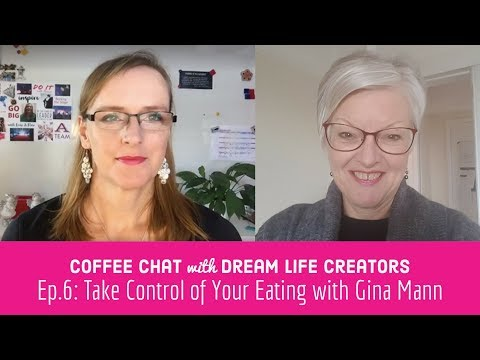 (Coffee Chat with Dream Life Creators) Ep.6: Take Control of Your Eating with Gina Mann