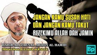 Jangan Sedih dan Takut Rezkimu Diatur Allah Habib Ali Zaenal Abidin Al Hamid