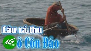 Ký sự Ngàn dặm biển đảo - tập 9   Côn Đảo mùa câu cá thu   THKG