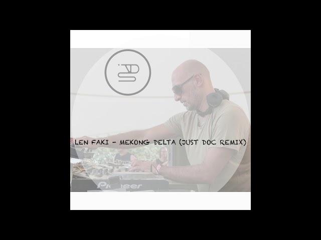 Len Faki - Mekong Delta (Just Doc Remix)