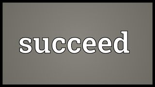 Succeed Meaning