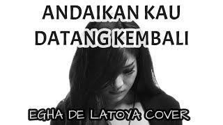 EGHA DE LATOYA - ANDAIKAN KAU DATANG KEMBALI ( KOES PLUS ) - LIVE ACOUSTIC