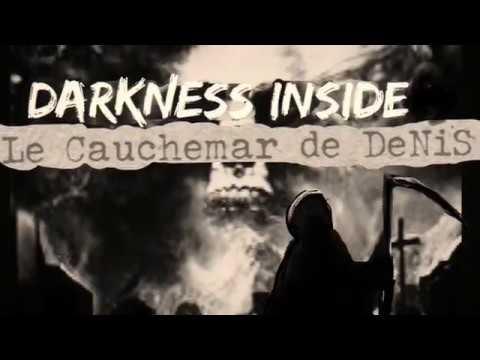 Darkness inside I le cauchemar de Denis!
