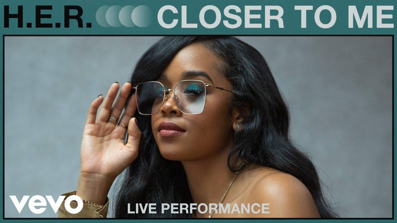 H.E.R. - Closer To Me (Live Performance) | Vevo