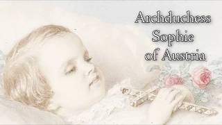 Archduchess Sophie of Austria, the forgotten daughter of Empress Sisi