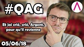 Et j'ai crié, crié, Argent, pour qu'il revienne [QAG commentées du 05/06/2018]