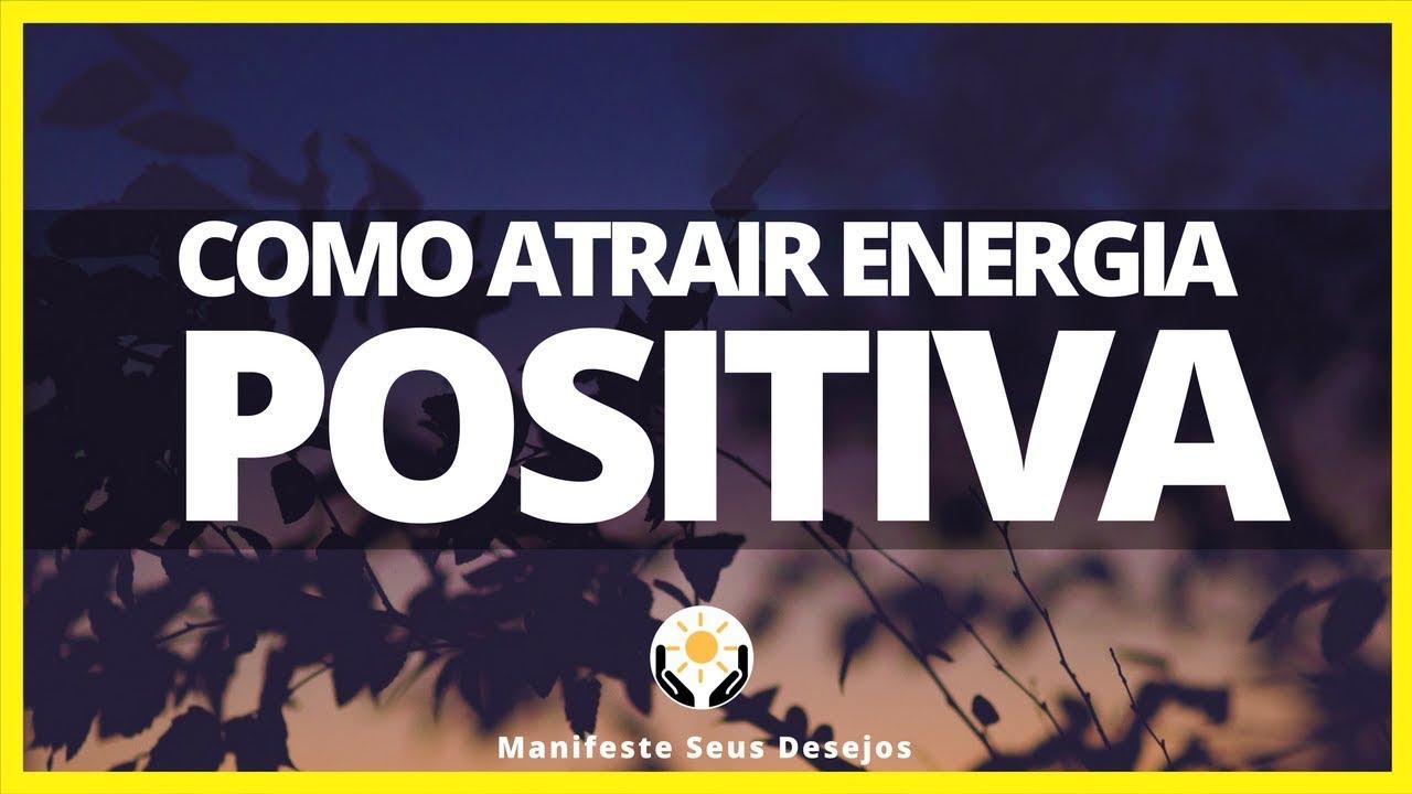 a65036a306e Como Atrair Energia Positiva - Lei da Atração - YouTube